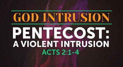 The God Intrusion – Pentecost