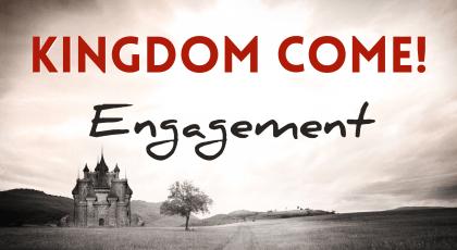 Kingdom Come – Engagement