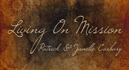 Living On Mission – Patrick & Janelle Carbary