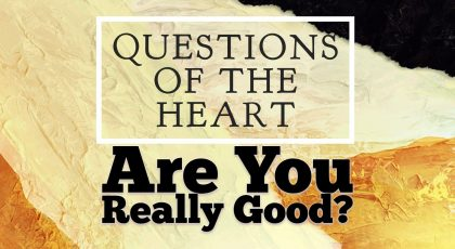 Are You Really Good God?